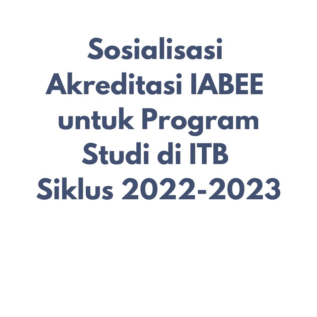 Sosialisasi Akreditasi IABEE untuk Program Studi di ITB Siklus 2022-2023